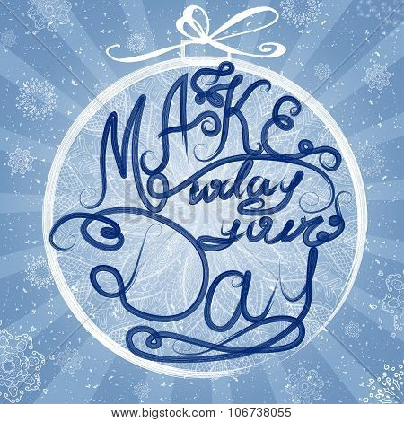Make Today Your Day. Decorative Card With Hand-drawn Lettering. Typographic Design Poster In Vector.