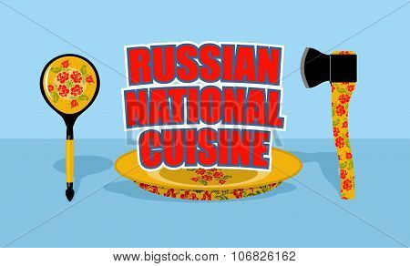 Russian National Cuisine. Plate With Traditional Floral Patterns. Russians Cutlery: Axe And Wooden S