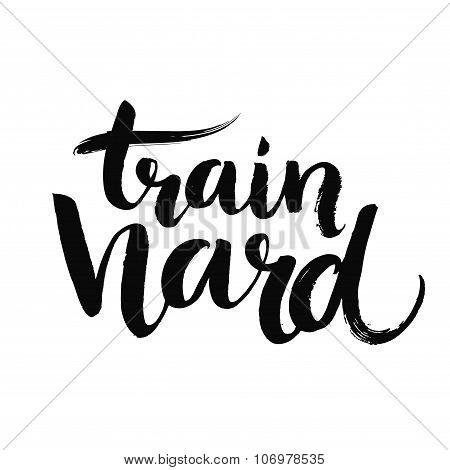 Train hard. Motivational quote about sport, job and diligence. Vector lettering for gym posters, soc