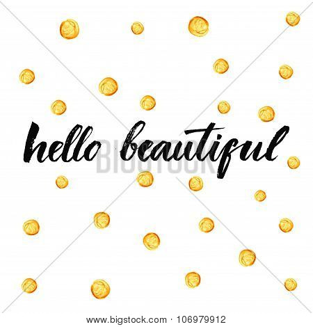 Hello beautiful. Inspirational typography at golden dots background. Vector calligraphy