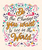 Be The Change You Want Typography Quote Poster For Positive Life Motivation And Leadership. Colorful poster