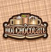 Vector Logo For Hot Chocolate, Decorative Label With 3 Cups Of Traditional Fall Desserts, Dripping M poster