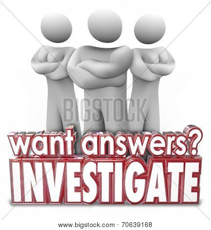Want Answers question and Investigate word in red 3d letters in front of three security people or detectives looking for facts and research