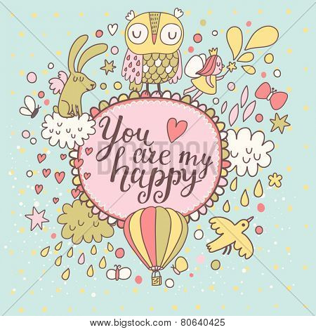 You are my happy - concept card. Fantastic childish background made of romantic signs: hearts, flowers, girl, air balloon, clouds, stars, birds, butterflies and funny rabbit in the sky