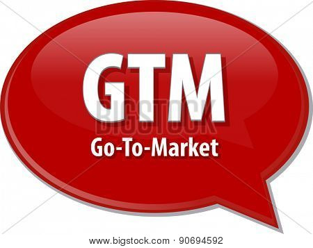 word speech bubble illustration of business acronym term GTM Go To Market strategy