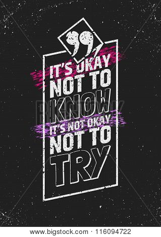 It's okay not to know, it's not okay not to try inspirational quote in frame on grungy background. T