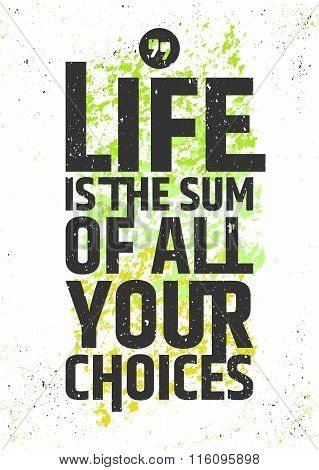 Life is the sum of all your choices inspirational quote on colorful grungy background. Live meaningf