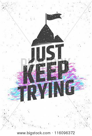 Just keep trying motivational quote. Never give up vector typographic concept for print, gift cards,