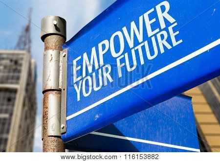 Empower Your Future written on road sign