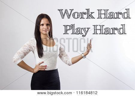 Work Hard Play Hard - Beautiful Businesswoman Pointing