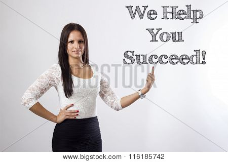 We Help You Succeed! - Beautiful Businesswoman Pointing