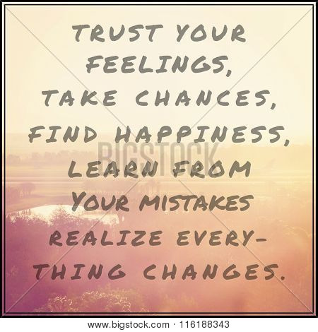 Inspirational Typographic Quote - Trust your feelings take chances find happiness learn from your mi