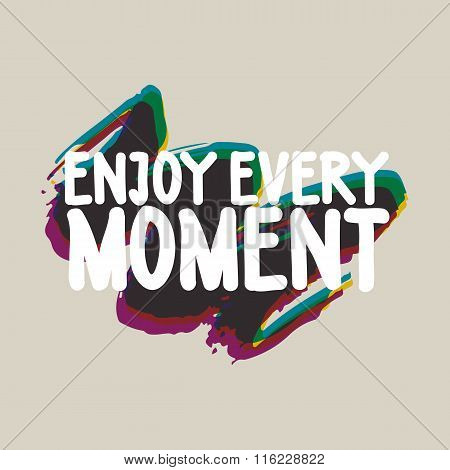Enjoy every moment. Colorful