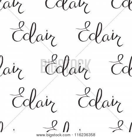 Eclair. Seamless pattern with eclair calligraphy. Words on the white background