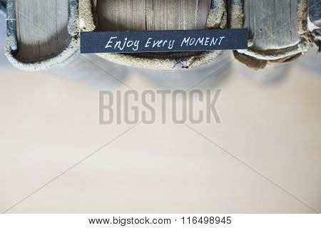 Enjoy every moment idea