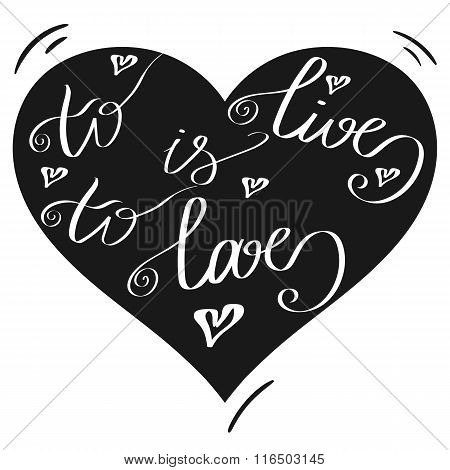 Hand drawn romantic typography poster. Lovely Quote To live is t