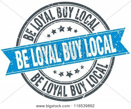 Be Loyal Buy Local Blue Round Grunge Vintage Ribbon Stamp