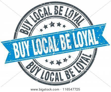 buy local be loyal blue round grunge vintage ribbon stamp