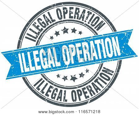 illegal operation blue round grunge vintage ribbon stamp