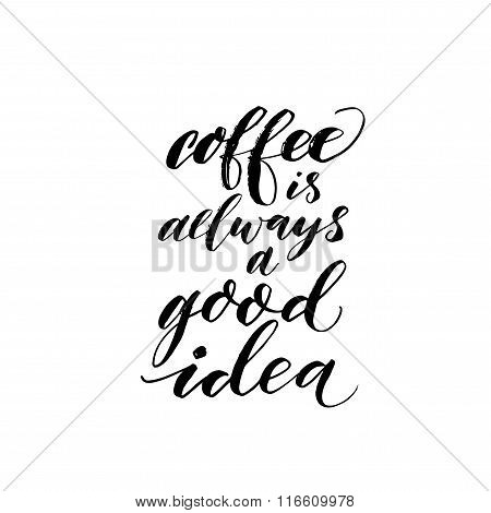 Coffee Is Always A Good Idea Phrase.