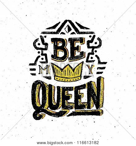 Be my queen. Vintage poster with quote