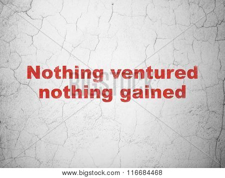 Finance concept: Nothing ventured Nothing gained on wall background