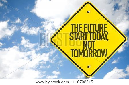 The Future Start Today, Not Tomorrow sign with sky background
