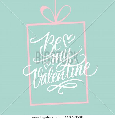 Be my Valentine hand lettering. Hand drawn greeting card design.