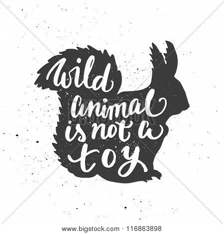Wild Animal Is Not A Toy Lettering In Squirrel.