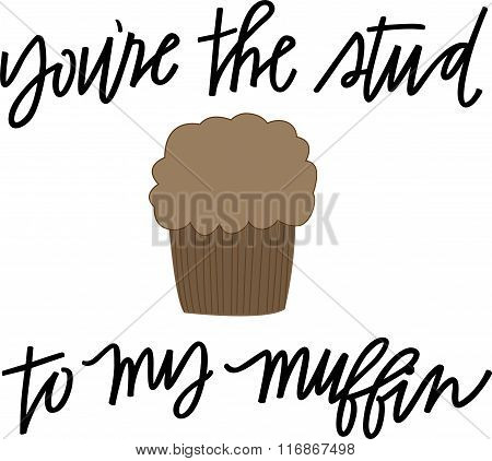 You're the Stud to My Muffin