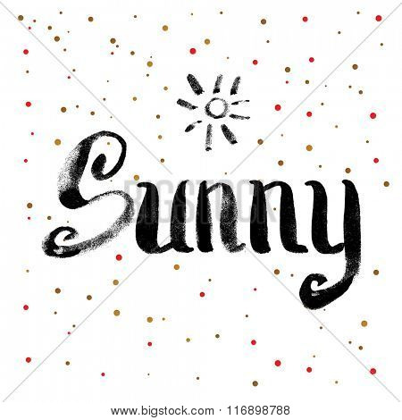 Sunny Calligraphy Greeting Card. Hand Drawn and Handwritten Design Elements on Dot Background. Brush Lettering Design. Vector Illustration.