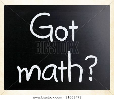 """""""got Math?"""" Handwritten With White Chalk On A Blackboard"""