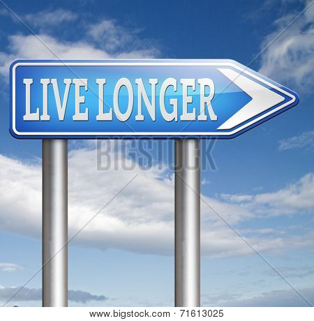 live long and healthy by living a healthy longer lifestyle.