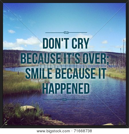 Inspirational Typographic Quote - Don't cry because it's over, smile because it happen