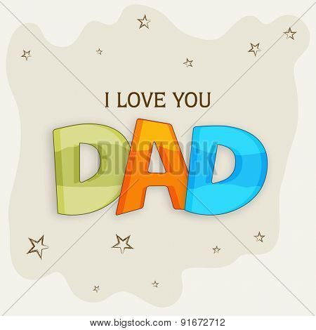 Vintage greeting card design for Happy Father's Day celebrations with shiny text I Love You Dad on stars decorated beige background.