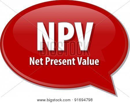 word speech bubble illustration of business acronym term NPV Net Present Value