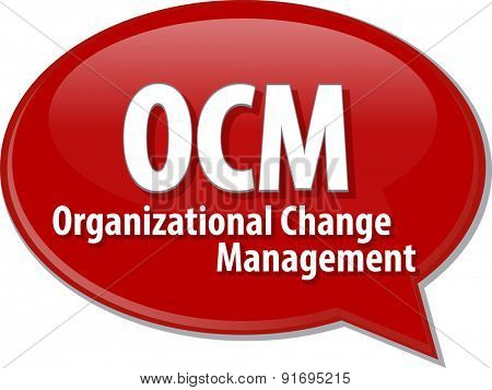 word speech bubble illustration of business acronym term OCM Organizational Change Management