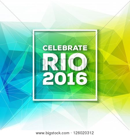 Rio de janeiro 2016 Brasil abstract colorful background with frame vector illustration. Good for advertising design. Green and yellow mosaic faceted triangle texture.