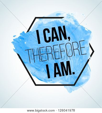 Modern inspirational quote on blue watercolor background - I van, therefore I am