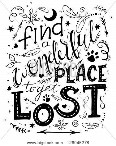 vector hand drawn inspiration lettering quote - find a wonderful place to get lost. Can be used as a motivation card, a print on t-shirts and bags or as a poster.
