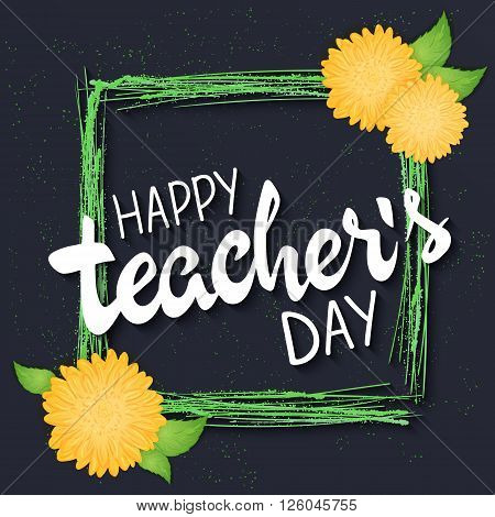 vector hand drawn lettering with  flowers, green rectangle frame and quote - happy teachers day. Can be used as gift card, flyer or poster.