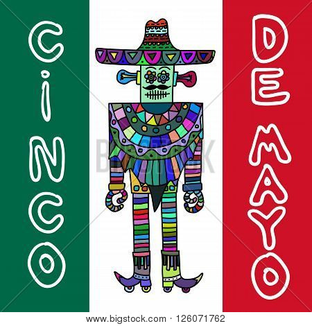 Mexican robot with sombrero and poncho white background. Cinco De Mayo. Hand drawn work. Vector illustration.