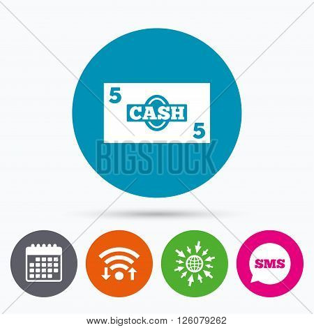 Wifi, Sms and calendar icons. Cash sign icon. Money symbol. Coin and paper money. Go to web globe.