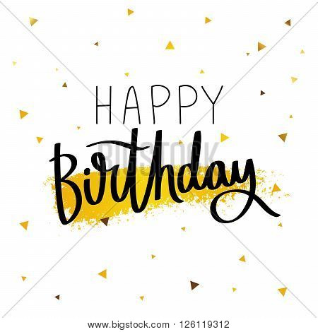 Happy Birthday. Excellent gift holiday card. Fashionable calligraphy. Vector illustration on white background with a smear of yellow ink and gold triangles on the background.