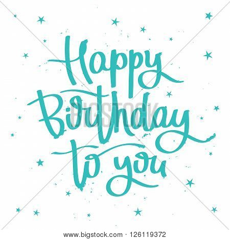 Happy Birthday to you the day. Excellent gift holiday card. Fashionable calligraphy. Vector illustration on white background with blue stars.