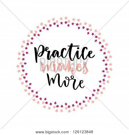 Hand lettering vector card. Practice makes more. Education concept.