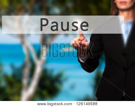 Pause - Businesswoman Hand Pressing Button On Touch Screen Interface.