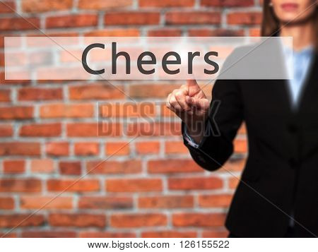 Cheers - Businesswoman Hand Pressing Button On Touch Screen Interface.