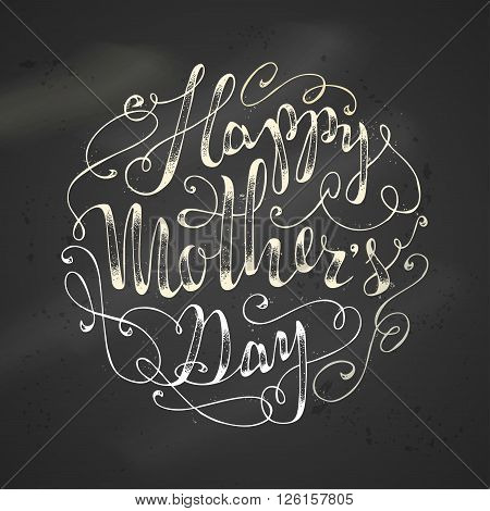 Happy Mother's Day! Hand-written lettering. Vector chalk typographical background.