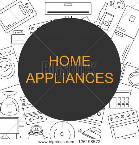 Home appliances. Background with the image of home appliances. Banner for your company or shop with space for text.